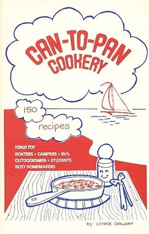 Can-To-Pan Cookery by Lynne Orloff 150 Recipes Boaters Campers RVs Stocking A Galley SC Cookbook