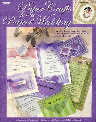 Paper Crafts For A Perfect Wedding by Leisure Arts Ideas Designs Invitations Favors Cards SC Book