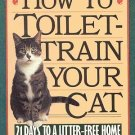 How To Toilet Train Your Cat 21 Days To A Litter Free Home by Paul Kunkel Illustrated SC Book
