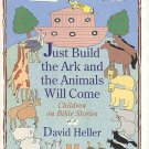 Just Build The Ark And The Animals Will Come Children Retell Bible Stories by David Heller HCDJ Book