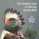 Complete Guide to Collecting Kachina Dolls by Barton Wright Photos Identifies 150 Dolls 1985 SC Book