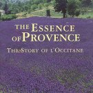 The Essence Of Provence The Story Of L'Occitane by Pierre Magnan Bio Olivier Baussan HC DJ Book