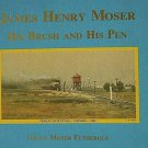 James Henry Moser His Brush and His Pen by Grace Moser Fetherolf 118 Illustrations HC Book