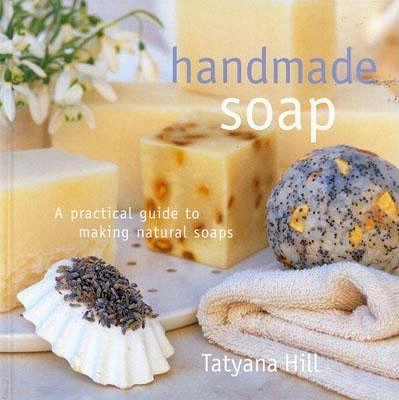 Handmade Natural Soap Guide by Tatyana Hill 15 Recipes  HCDJ Book