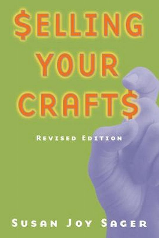 Selling Your Crafts by Susan Sager Mail Order Fairs Website Internet Marketing Home Business SC Book
