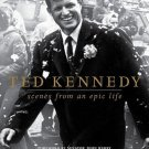 Ted Kennedy: Scenes From An Epic Life by Boston Globe 1st Edition 1st Printing New HC DJ Book