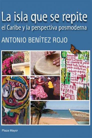 La Isla Que Se Repite: El Caribe Y La Perspectiva Posmoderna-Antonio Benitez Rojo-isbn 9781563282942
