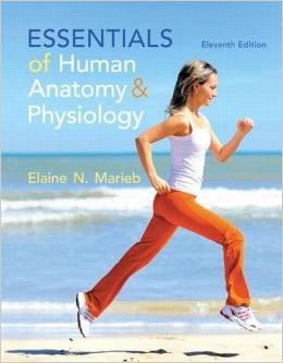 Essentials of Human Anatomy & Physiology ( 11th Edition) Elaine N. Marieb ( isbn 0321919009 )
