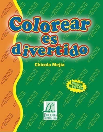 Colorear es Divertido - Chicola Mejia / isbn 1931928960 / Ediciones Norte