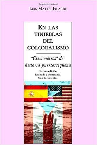 """En Las Tinieblas Del Colonialismo: """"Cien metros"""" De Historia Puertorriquena - Luis Mattei Filardi"""