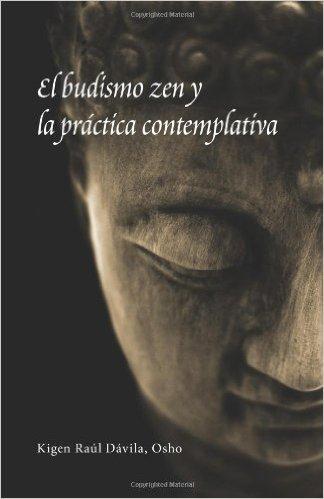 El Budismo Zen y La Practica Contemplativa (Spanish Edition) - Kigen Raul Davila