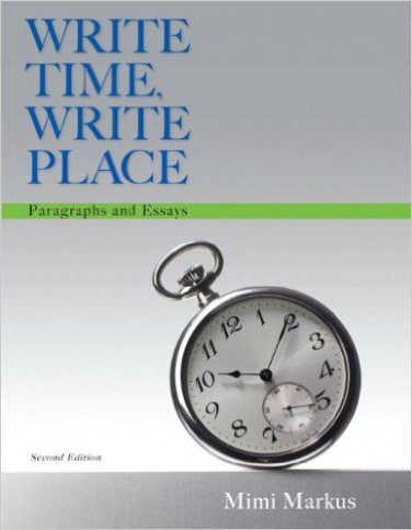 Write Time, Write Place: Paragraphs and Essays (2nd Edition) - Markus - isbn 9780321908506