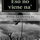 Eso no viene na': Maria: La cronica de un huracan - Juana Delpueblo - isbn 9781984113993