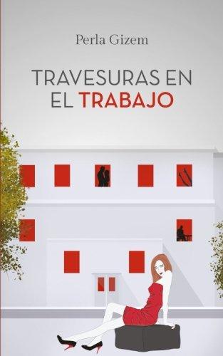 Travesuras en el Trabajo ( by Perla Gizem )  - isbn 9780999836538