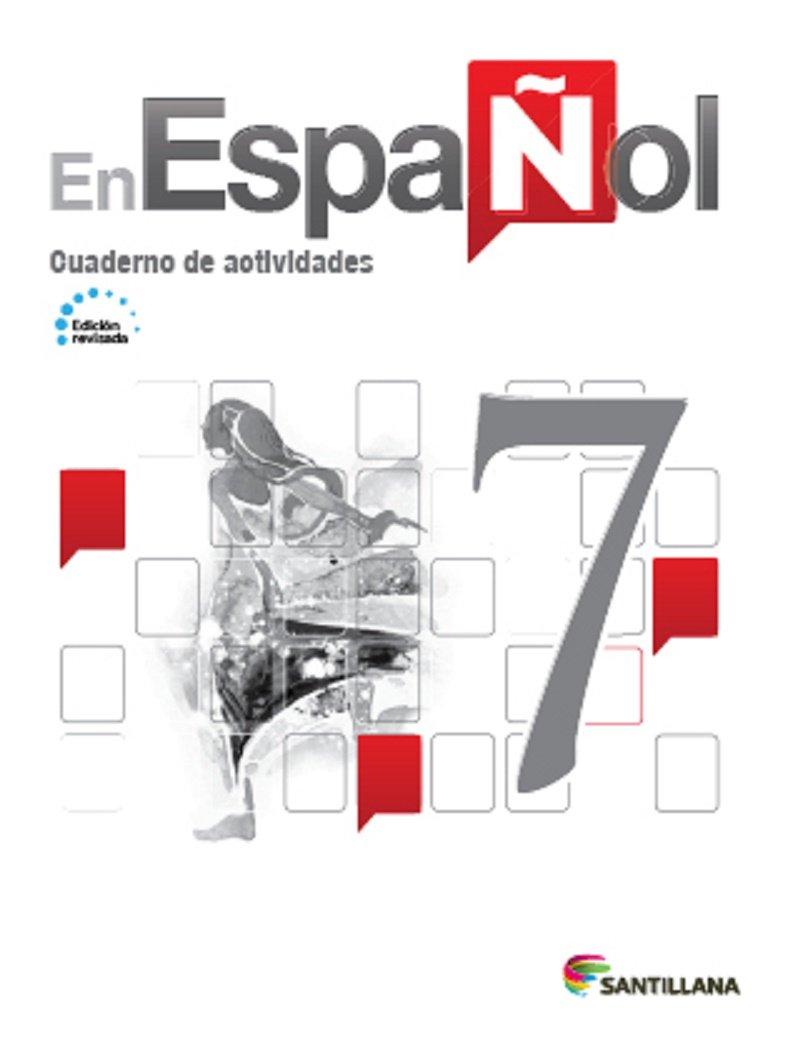 En Español 7  (Cuaderno de Actividades) Edicion Revisada 2016 - isbn 9781618755520