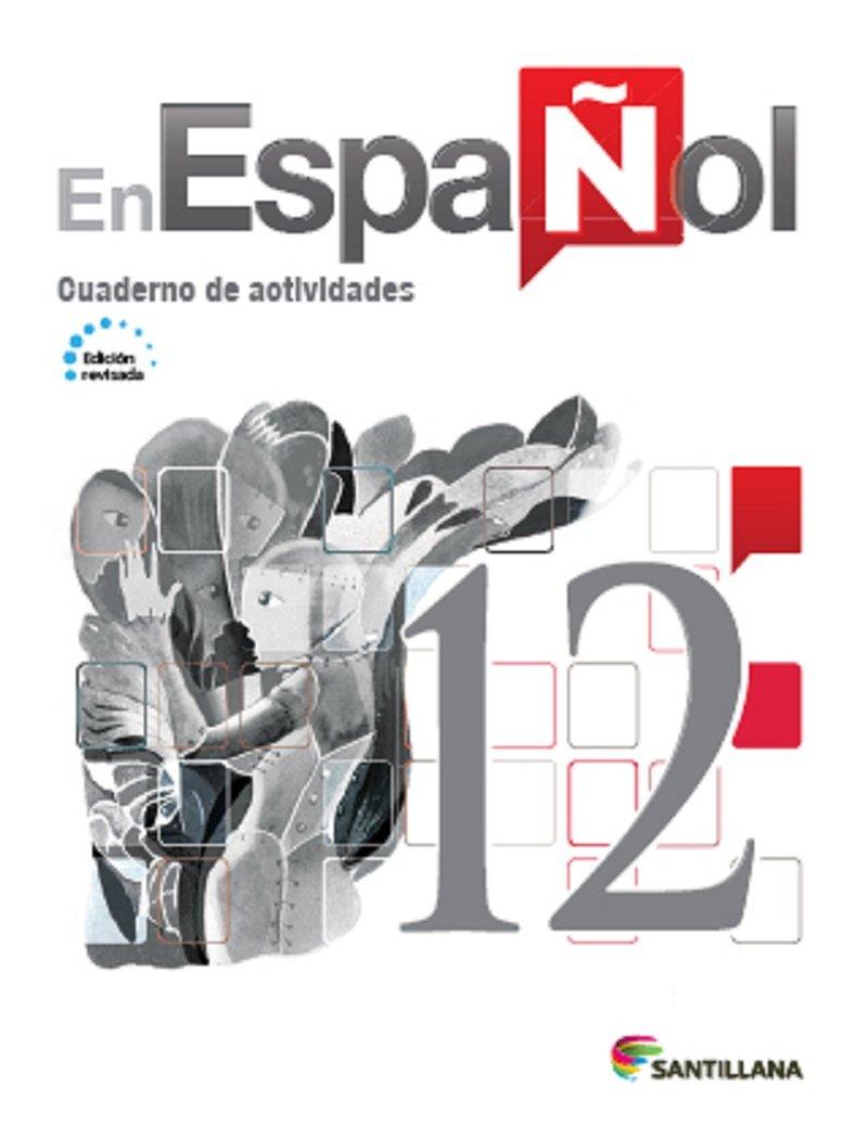 En Español 12 (Cuaderno de Actividades) Edicion Revisada 2016 - isbn 9781618755575