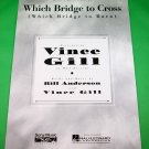 WHICH BRIDGE TO CROSS Piano/Vocal/Guitar Sheet Music VINCE GILL © 1994