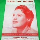 HAVE YOU HEARD Piano/Vocal Sheet Music JONI JAMES © 1952