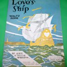 LOVE'S SHIP Waltz Song Sheet Music SHORE ACRES © 1920