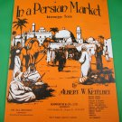 IN A PERSIAN MARKET Intermezzo-Scene Piano Solo Sheet Music © 1920 - 11 PAGES