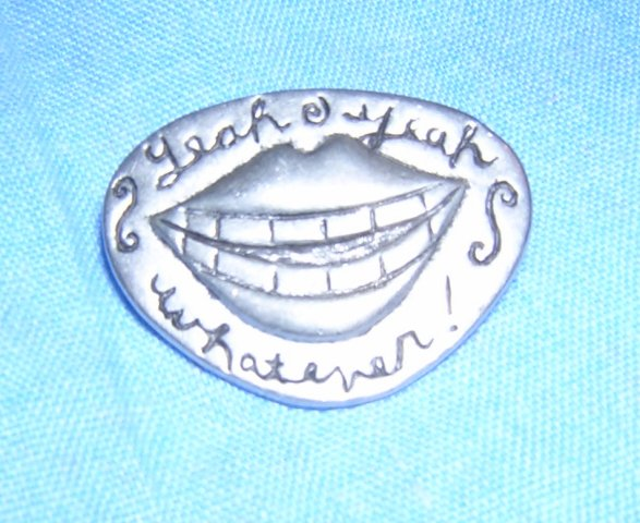 Yeah Yeah Whatever big lips Pewter pin 1997 Seagull as new ll1968