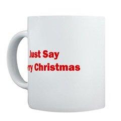 """""""Just Say Merry Christmas"""" Mug"""