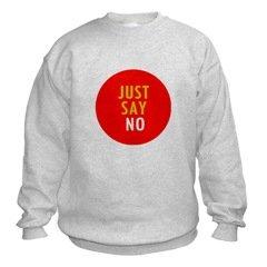 Just Say No Sweatshirt
