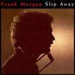 Slip Away by Frank Morgan (Audio CD - Jul 21, 1998)