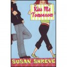 Kiss Me Tomorrow by Susan Shreve