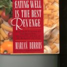 Eating Well Is The Best Revenge Cookbook by Marian Burros