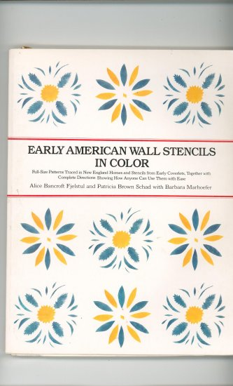 Early American Wall Stencils In Color by Alice Bancroft Fjelstul & Parricia Brown Schad 0525476830