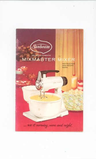 Sunbeam Deluxe Automatic Mixmaster Mixer Manual And Cookbook Vintage