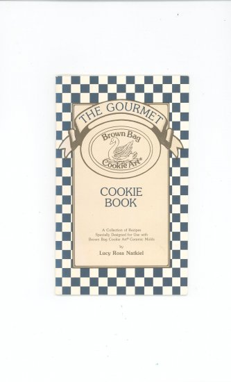 The Gourmet Cookie Book Cookbook by Brown Bag Cookie Art  Lucy Ross Natkiel