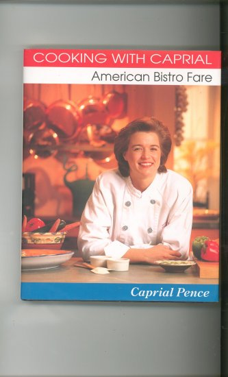 Cooking With Caprial American Bistro Fare Cookbook by Caprial Pence 0898157889