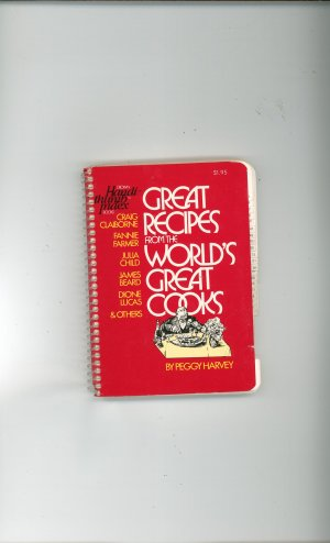Great Recipes From The Worlds Great Cooks Cookbook by Peggy Harvey 0517527979