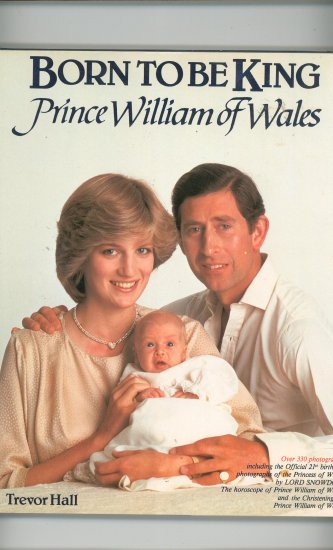 Born To Be King Prince William Of Wales by Trevor Hall 0517391406