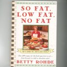 So Fat Low Fat No Fat Cookbook by Betty Rohde 0671898132