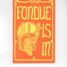 Fondue Is In Cookbook by Donna Grimes Vintage 1970