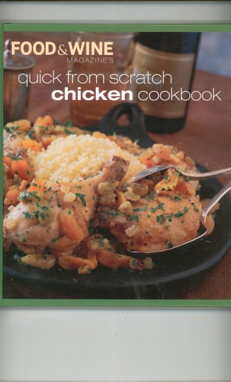 Quick From Scratch Chicken Cookbook Food & Wine 0916103897