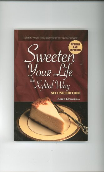 Sweeten Your Life The Xylitol Way Cookbook by Karen Edwards 0974604534