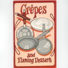 Vintage Crepes And Flaming Desserts Cookbook by Irena Chalmers 1976