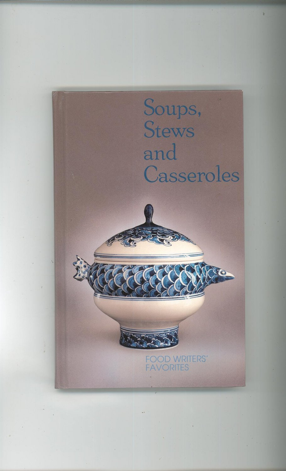 Soups Stews and Casseroles Cookbook Food Writers Favorites