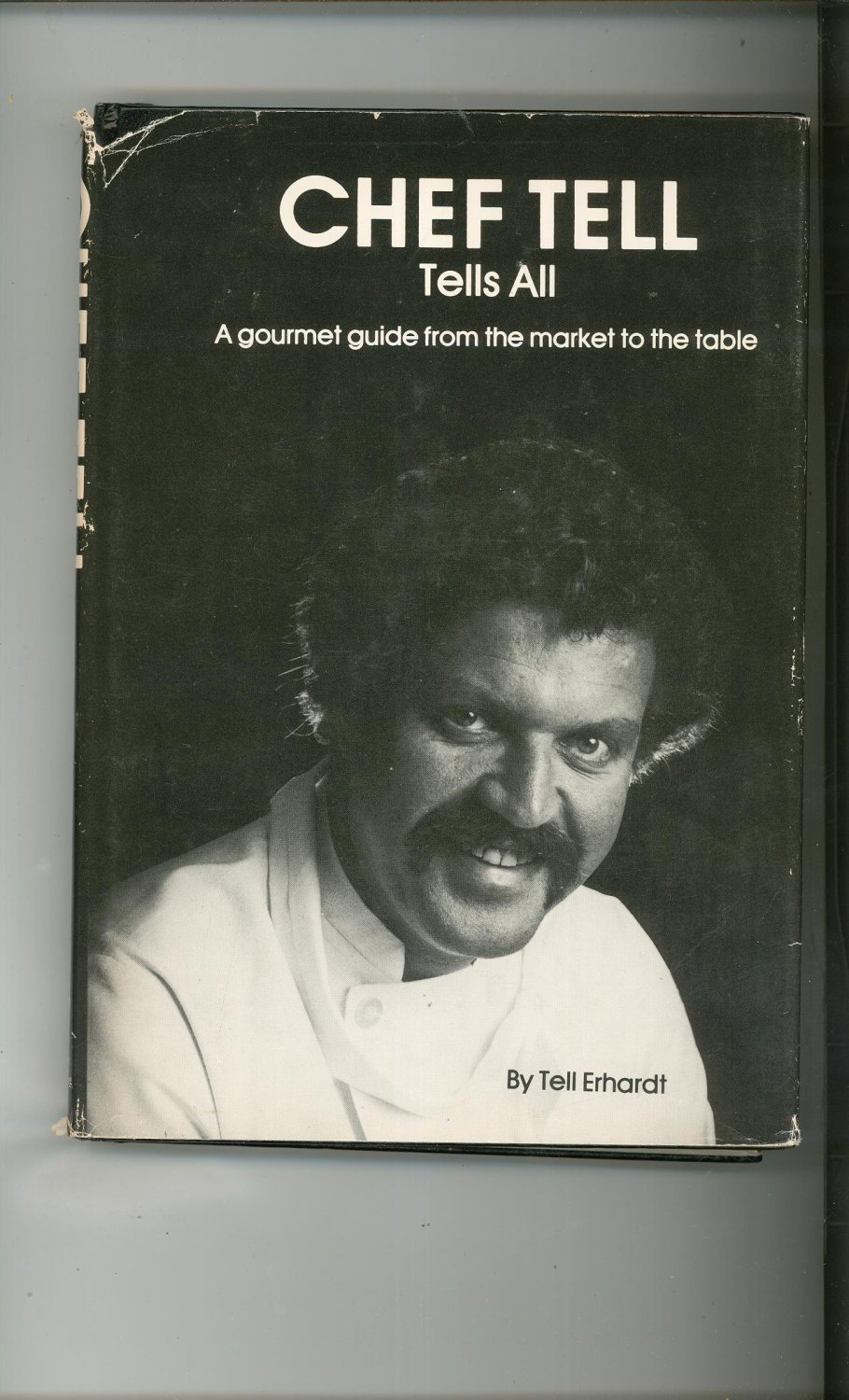 Chef Tell Tells All Cookbook By Tell Erhardt Signed Copy 0916838277