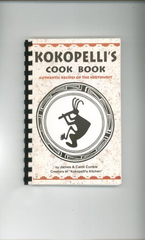 Kokopelli's Cook Book Cookbook Authentic Southwest Recipes  by James & Carol Cunkle 1885590245