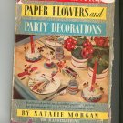 Vintage How To Make Paper Flowers & Party Decorations By Natalie Morgan 1947