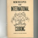 New Recipes For International Cooking Cookbook Volume II FAWCO Women's Overseas 1958