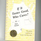 If It Tastes Good Who Cares ? Cookbook By Pam Girard First Edition ? North Dakota