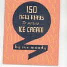 150 New Ways To Serve Ice Cream Cookbook By Sue Moody Sealtest First Edition ?
