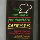 The Complete Caterer  Guide With Recipes First Edition 0385234791