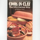 Cook In Clay The Microwave Way Cookbook By Barbara Harris 1985